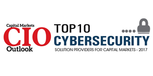 Top 10 Cybersecurity Solution Providers for Capital Markets - 2017